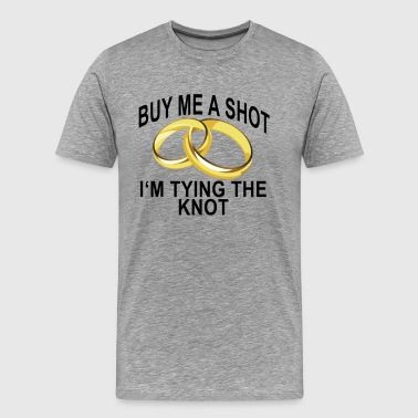 buy_me_a_shot_im_tying_the_knot - Men's Premium T-Shirt