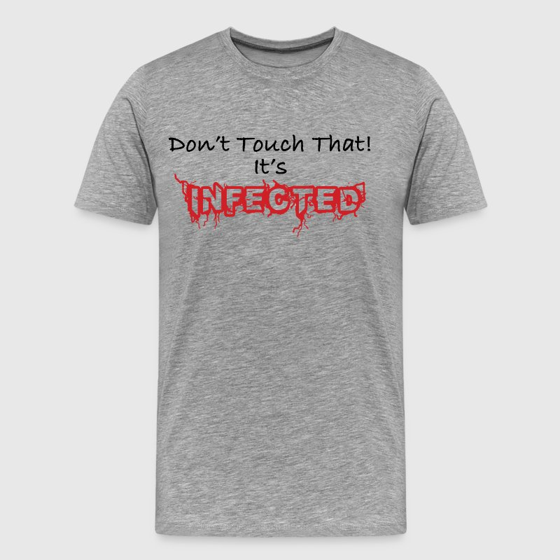 Humorous Don't Touch That! It's Infected - Men's Premium T-Shirt