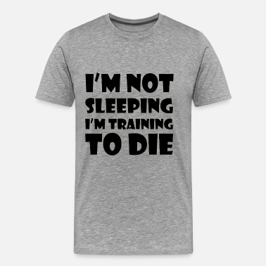 Die I'M TRAINING TO DIE FUNNY - Men's Premium T-Shirt
