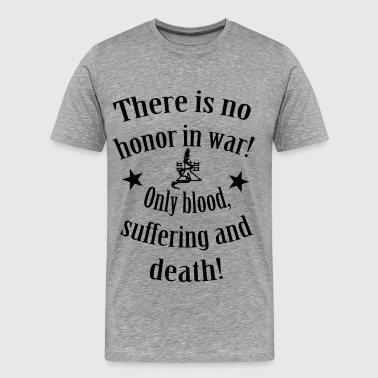 There is no Honour in War - Men's Premium T-Shirt
