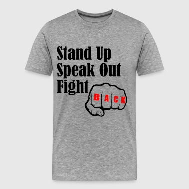 Speak Up Stand Up STAND UP SPEAK OUT FIGHT - Men's Premium T-Shirt