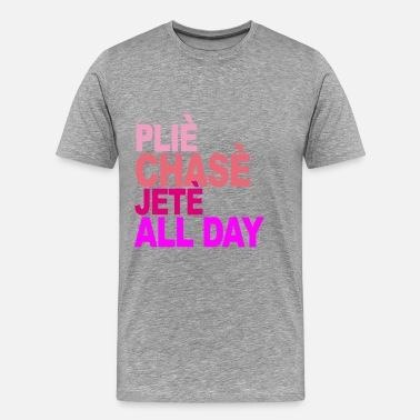 Plie Chasse Jete All Day Ballet B plie_chasse_jete_all_day_ballet_tshirt_b - Men's Premium T-Shirt