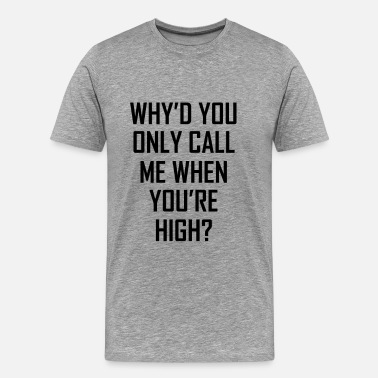 Alex-turner Why'd You Only Call Me When You're High? - Men's Premium T-Shirt