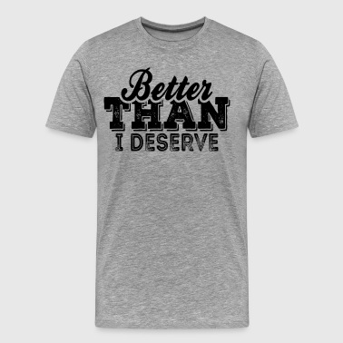 Dave Better Than I Deserve - Men's Premium T-Shirt