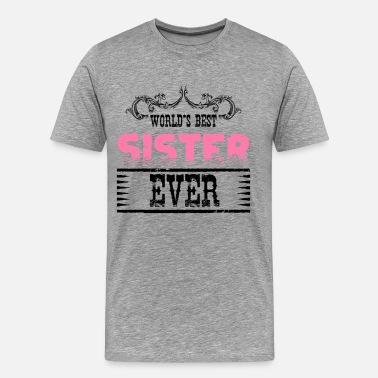 4dea1a1208c World s Best Sister Ever Men s Premium T-Shirt