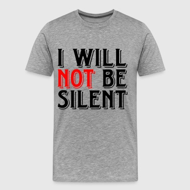 WILL NOT SILENT - Men's Premium T-Shirt