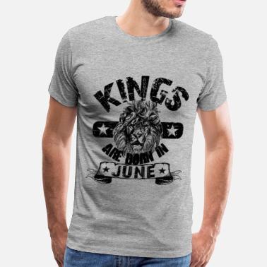a7e4e2f8 Born In June Kings Are Born In June - Men's Premium T-Shirt