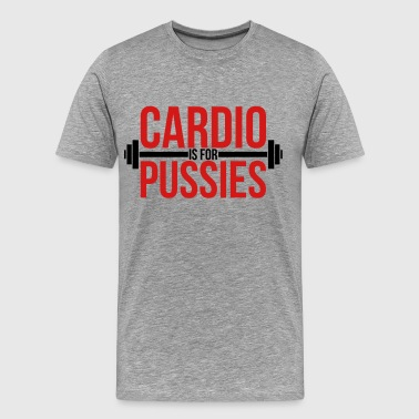 Pussy Lift Cardio is for pussies - Men's Premium T-Shirt