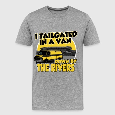 I tailgated In A Van Down By The Rivers - Men's Premium T-Shirt