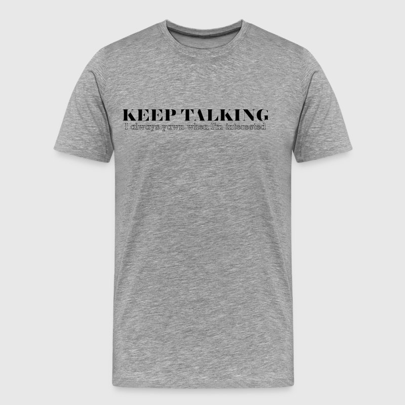 Keep Talking, I Always Yawn When I'm Interested - Men's Premium T-Shirt