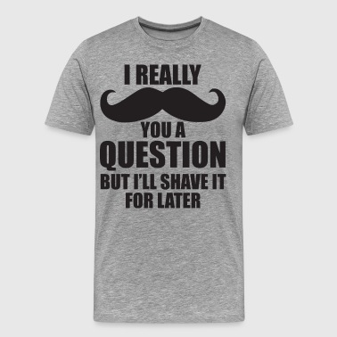 I Mustache You A Question - Men's Premium T-Shirt