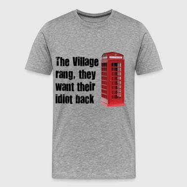 Village Idiot village idiot - Men's Premium T-Shirt