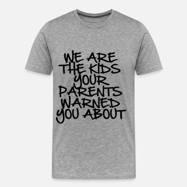 Parents Warned You About We Are The Kids Your Parents Warned You About - Men's Premium T-Shirt