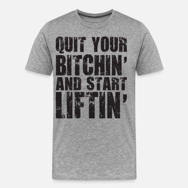 Starting Strength Quit Your Bitchin' And Start Liftin' - Men's Premium T-Shirt
