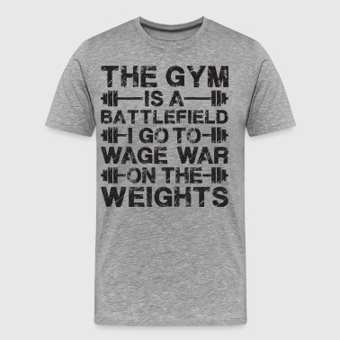 The Gym Is A Battlefield - Men's Premium T-Shirt