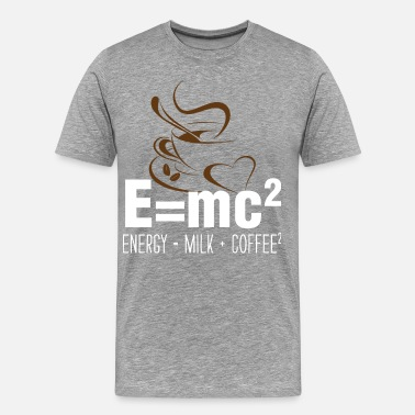 E=mc2 E=mc2, Energy = Milk + Coffee2., - Men's Premium T-Shirt