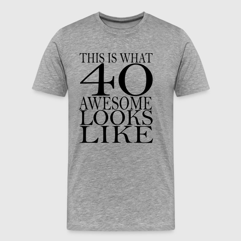 funny_40th_birthday_t_shirts - Men's Premium T-Shirt