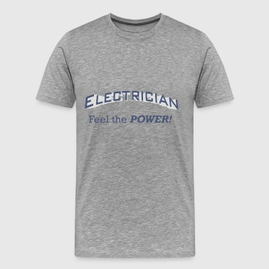 Electrician - Feel the POWER!. - Men's Premium T-Shirt