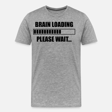 Brain Loading Please Wait Brain Loading. Please Wait... - Men's Premium T-Shirt