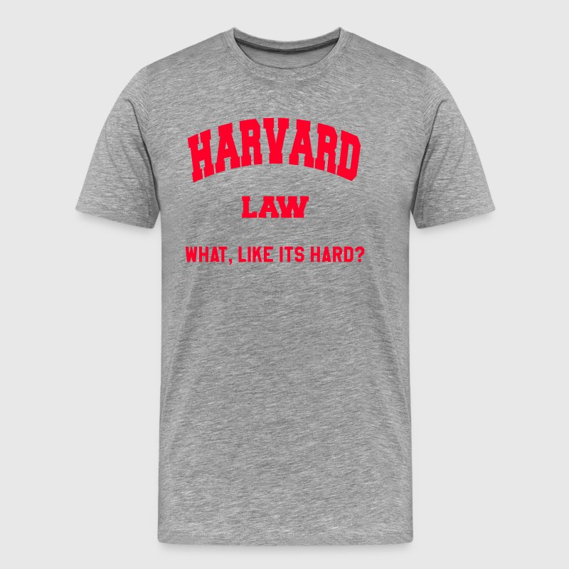 Harvard Law - What, Like Its Hard? - Men's Premium T-Shirt