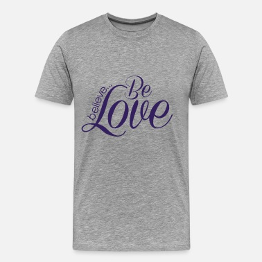 Mantra Quotes Believe…Be Love - Men's Premium T-Shirt
