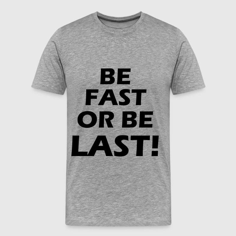 FAST-OR-BE-LAST - Men's Premium T-Shirt