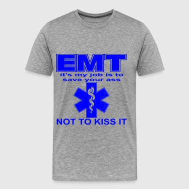EMT It Is My Job To Save Your Ass Not To Kiss It  - Men's Premium T-Shirt
