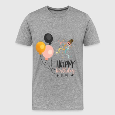 Birthday - Happy birthday to me - Men's Premium T-Shirt