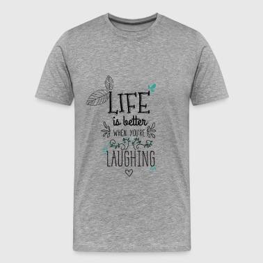 Funny - Life is better when you're laughing - Men's Premium T-Shirt