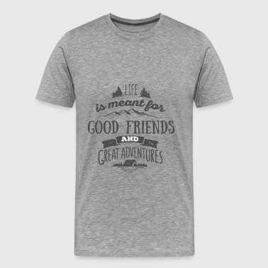 Adventure - Life is meant for good friends and gre - Men's Premium T-Shirt