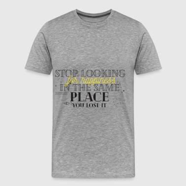 Happiness - Stop looking for happiness in the same - Men's Premium T-Shirt