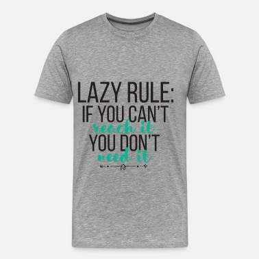 Lazy Lazy - Lazy rule: if you can't reach it you don't  - Men's Premium T-Shirt