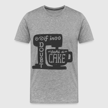 Baking - If in doubt, bake a cake - Men's Premium T-Shirt
