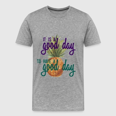 Inspiration - It is a good day to have a good day - Men's Premium T-Shirt