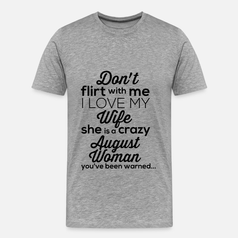 August Woman T-shirt T-Shirts - August Woman - Don't flirt with me. I love my wife - Men's Premium T-Shirt heather gray