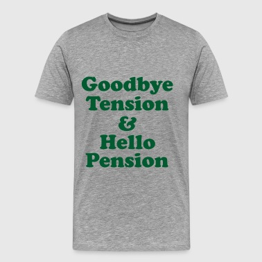 Pension - Goodbye tension hello pension - Men's Premium T-Shirt