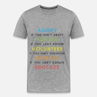 Adopted Mother Adopt - Adopt, if you can't adopt, foster, if you  - Men's Premium T-Shirt