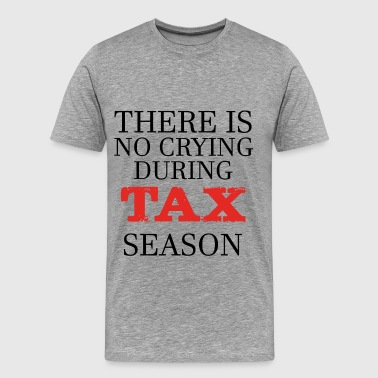Tax season - There is no crying during tax season - Men's Premium T-Shirt