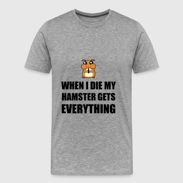 When I Die My Hamster Get - Men's Premium T-Shirt