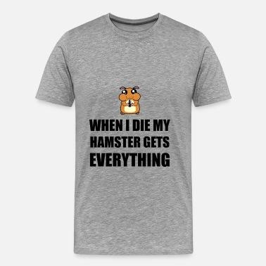 When I Die My Hamster Get Men's Premium T-Shirt | Spreadshirt