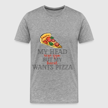 Pizza - My head says gym but my heart wants pizza - Men's Premium T-Shirt