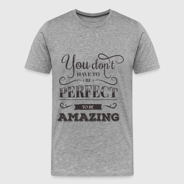 Amazing - You don't have to be perfect to be amazi - Men's Premium T-Shirt