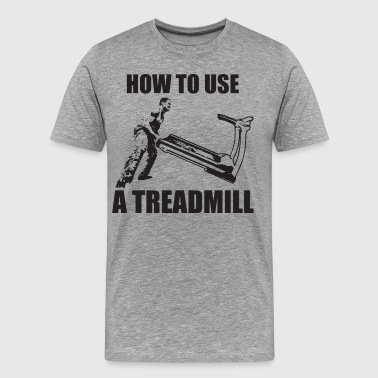 How To Use A Treadmill - Men's Premium T-Shirt