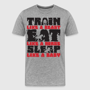 Sleep Like A Baby Train Beast, Eat Like Horse, Sleep Like Baby - Men's Premium T-Shirt