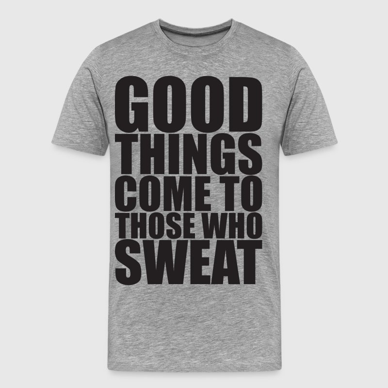 Good Things Come To Those Who Sweat - Men's Premium T-Shirt