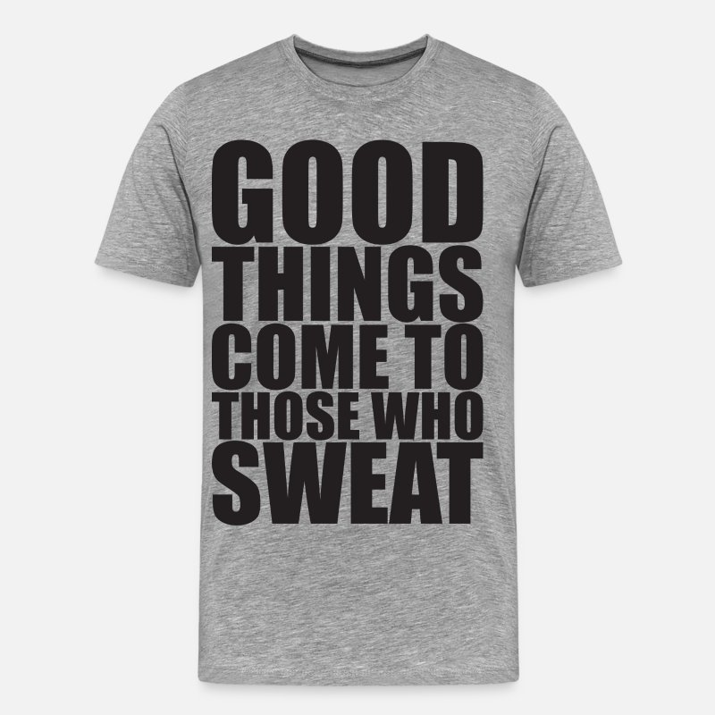 Bodybuilding T-Shirts - Good Things Come To Those Who Sweat - Men's Premium T-Shirt heather gray