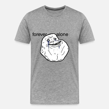 Forever Alone Meme Face Forever alone - internet meme - Men's Premium T-Shirt