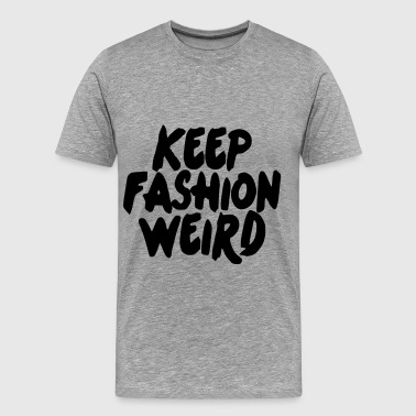 Keep Fashion Weird - Men's Premium T-Shirt