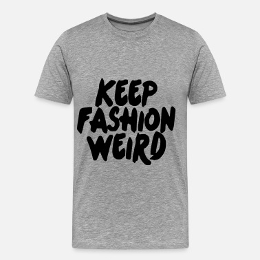 Fashion Keep Fashion Weird - Men's Premium T-Shirt