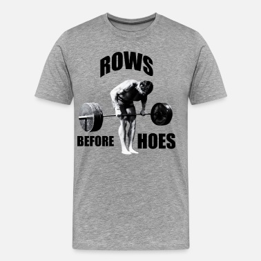 Arnold Gym Humor - Rows Before Hoes - Men's Premium T-Shirt